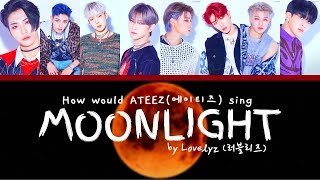 How Would ATEEZ Sing Moonlight by Lovelyz? // Colour Coded Lyrics (HAN/ROM/ENG)