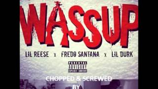 Wassup Screwed and Chopped By Slickchange - LIL REESE x FREDO SANTANA x LIL DURK