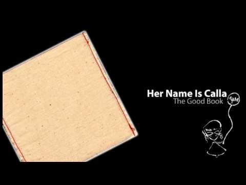 Her Name is Calla - The Good Book
