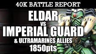 Eldar vs Imperial Guard & Ultramarines Warhammer 40k Battle Report 6th Edition 1850pts  HD Video