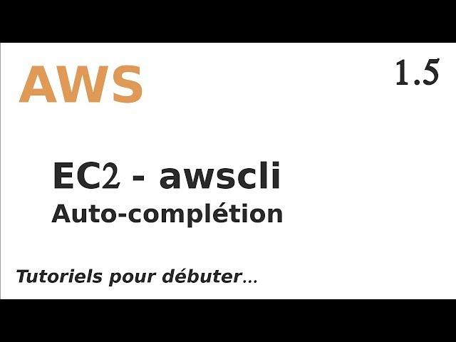 AWS - 1.5. awscli : ajouter l'autocomplétion