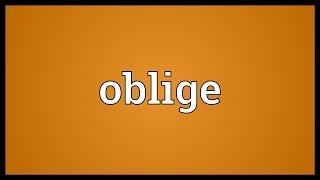 Oblige Meaning