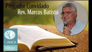 Culto Vespertino - Rev. Marcos Batista - Aniversário 10 anos IPP - Efésios 6