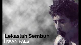 Iwan Fals - Lekaslah Sembuh + Lirik - Lagu Tidak Beredar