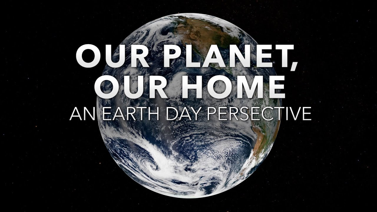 Our Planet, Our Home An Earth Day Perspective - NASA
