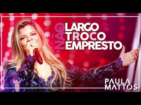 Não Largo, Não Troco, Não Empresto (VÍDEO OFICIAL) -  PAULA MATTOS