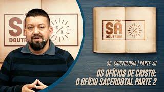 54. Cristologia I Parte XII I Os ofícios de Cristo: O ofício Sacerdotal Parte 2 I Sã Doutrina