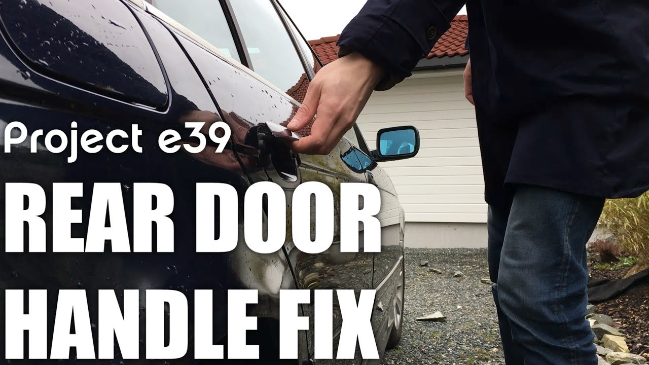 Project E39 Fixing The Rear Door Handle Youtube