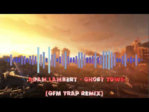 Adam LAMBert - Ghost Town (GFM Trap Remix)