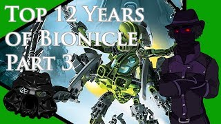 Top 12 Years of Bionicle, Part 3 (21st Birthday Special)