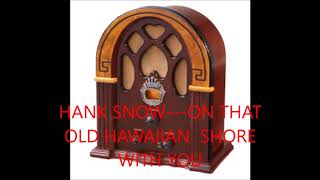 HANK SNOW  ON THAT OLD HAWAIIAN SHORE WITH YOU YouTube Videos