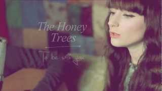The Honey Trees To be with you