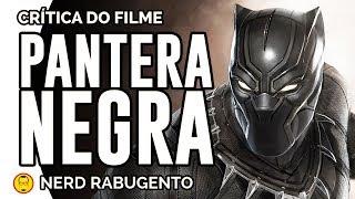 PANTERA NEGRA - Crítica do Filme da Marvel - Nerd Rabugento