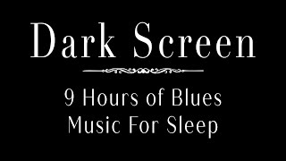 Relaxing Blues Music For Sleeping | 9 Hours Of Blues Music For Sleep With Black Screen