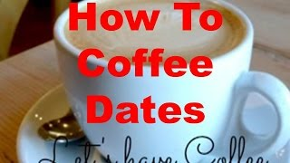 How to Coffee Dates  How to have a successful coffee date podcast