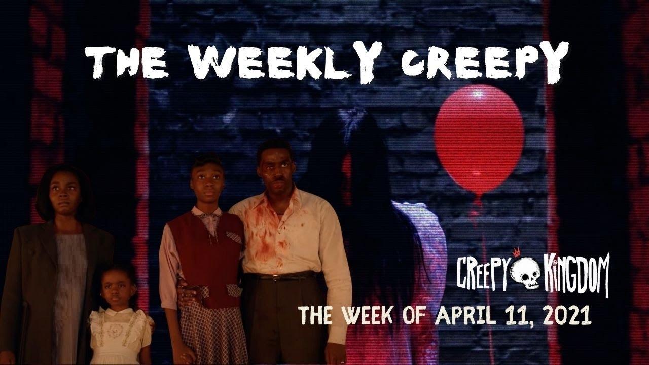The Weekly Creepy 4-11-21