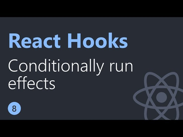 React Hooks Tutorial - 8 - Conditionally run effects