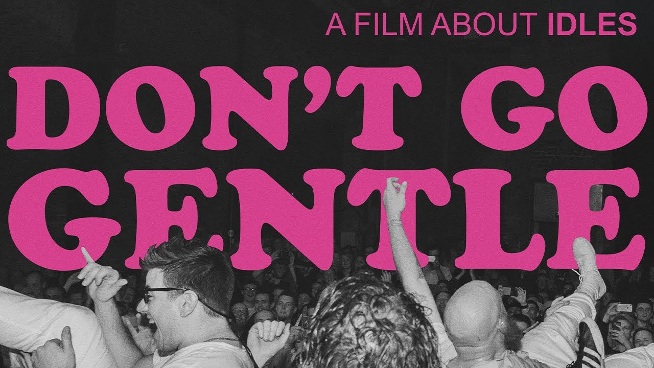 (Documentary) Movie of the Day: Don't Go Gentle: A Film About IDLES (2021) by Mark Archer