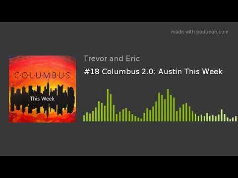 #18 Columbus 2.0: Austin This Week