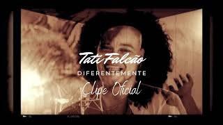 DIFERENTEMENTE (clipe oficial) - Tati Falcão