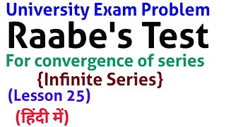 Raabe's test for convergence - University Exam Problems- In Hindi - Lesson 25 - {Infinite Series}