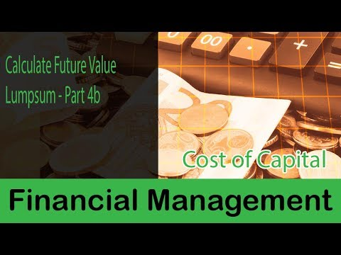 Financial Management | Time Value Of Money | Compounding | Calculate Future Value | Lumpsum | Part4b