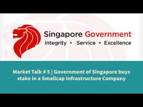 Market Talk # 5 | Government of Singapore buys stake in a Smallcap Infrastructure Company