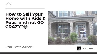 How to Sell Your Home with Kids & Pets...and not GO CRAZY