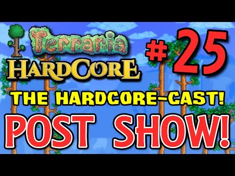 Terraria HC #3! - Part 25 (THE POST SHOW PODCAST!)