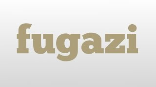 fugazi meaning and pronunciation