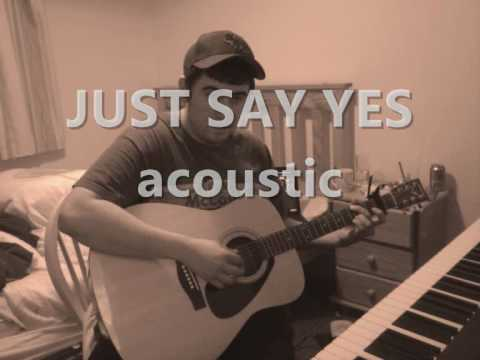 Just Say Yes Acoustic Cover With Chords Youtube