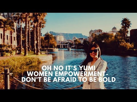 Women empowerment- Don't be afraid to be BOLD