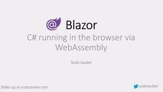 Blazor: C# running in the browser via WebAssembly - Scott Sauber