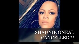 SHAUNIE ONEAL CANCELLED!!!