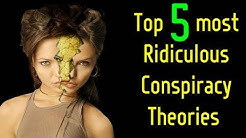 Top 5 Ridiculous Conspiracy Theories