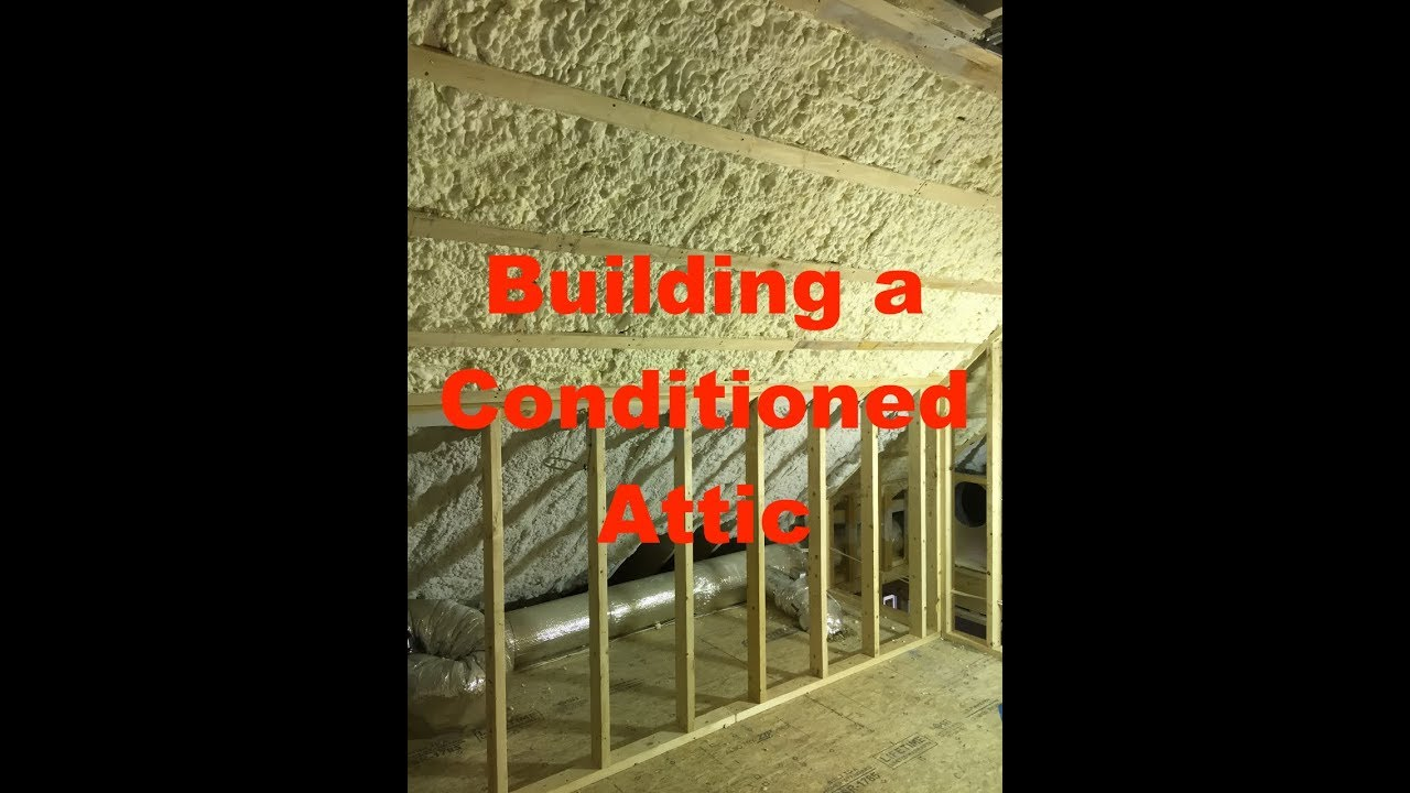 The Value Of Creating A Conditioned Attic Space Youtube