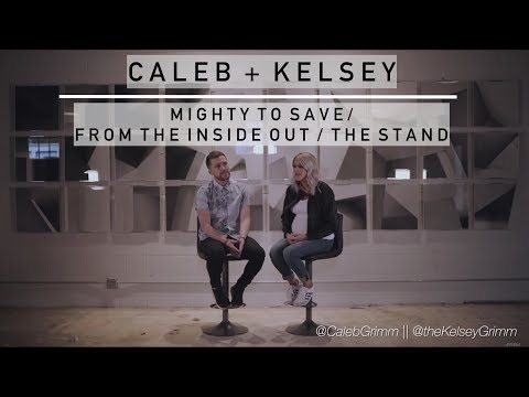 Mighty to Save / From the Inside Out / The Stand | Caleb and Kelsey