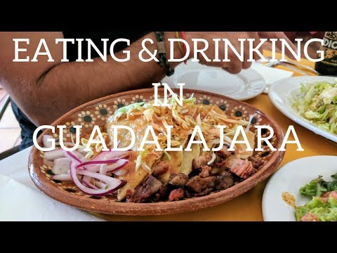 Guadalajara, Mexico: Eating and Drinking Our Way Around