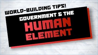 World-Building Tips: Government & The Human Element - Writing Advice
