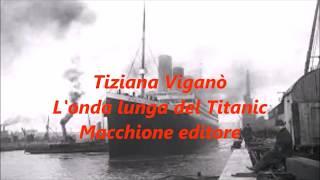 """Storia e mito intramontabile """"L'onda lunga del Titanic"""" romanzo di Tiziana Viganò. Booktrailer"""