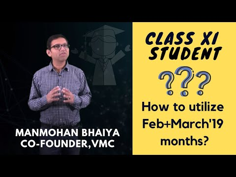 How to utilize Feb and March 2019 months? - Class XI Students - Manmohan Gupta, Founder, Vidyamandir