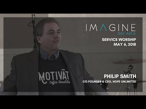 Philip Smith, Hope Unlimited | May 6, 2018 | IMAGINE Bay Area: Service Worship