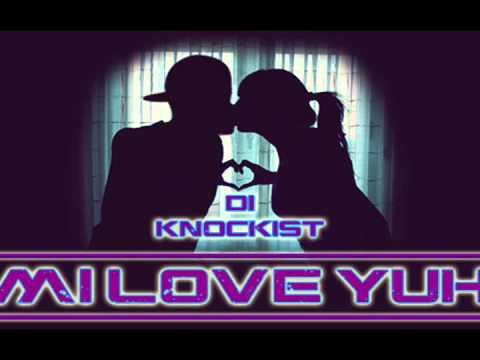Di Knockist - Mi Love Yuh - Mad Funktion Riddim [Bynaz]