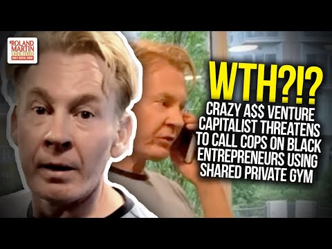 Crazy A$$ Venture Capitalist Threatens To Call Cops On Black Entrepreneurs Using Shared Private Gym