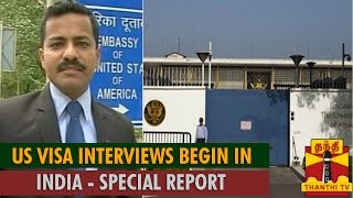 special report us visa interviews begin today in india thanthi tv