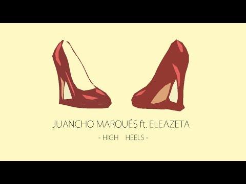 Juancho Marqués ft Eleazeta - High Heels (prod Adrian Groves)
