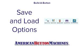 Save and Load Options  Build-a-Button Online Design Center