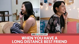 FilterCopy | When You Have A Long Distance Best Friend | Ft. Madhu Gudi and Shreya Chakraborty