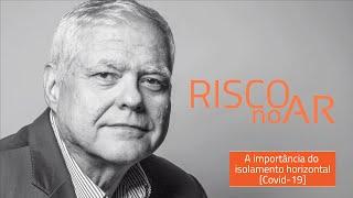 A importância do isolamento horizontal [Covid-19] - #RISCOnoAR 48