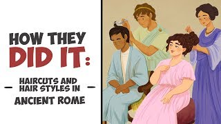 How They Did It  Haircuts and Hairstyles in Ancient Rome